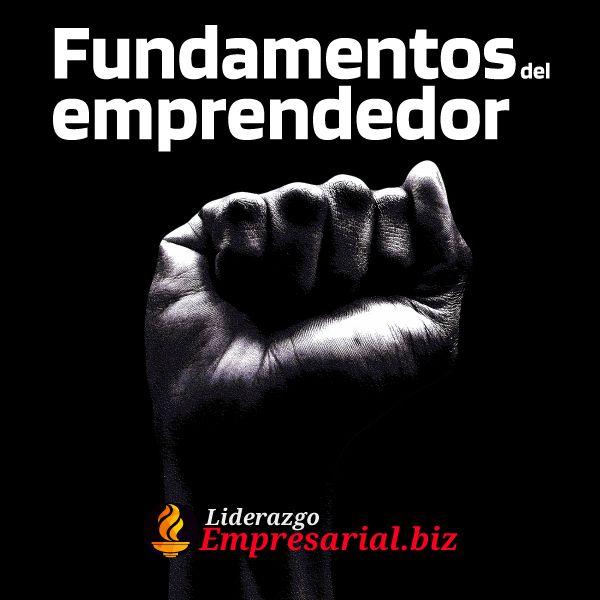 Fundamentos del emprendedor de Liderazgo Empresarial